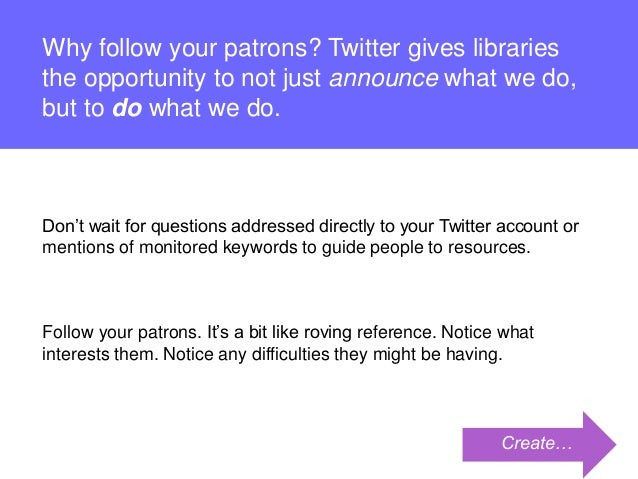 Follow Your Patrons: Tips on Twitter for Libraries Slide 2