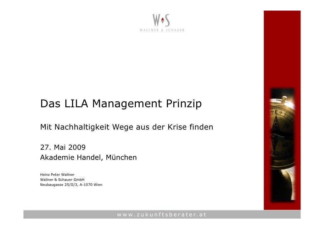 Das LILA Management Prinzip  Mit Nachhaltigkeit Wege aus der Krise finden  27. Mai 2009 Akademie Handel, München  Heinz Pe...