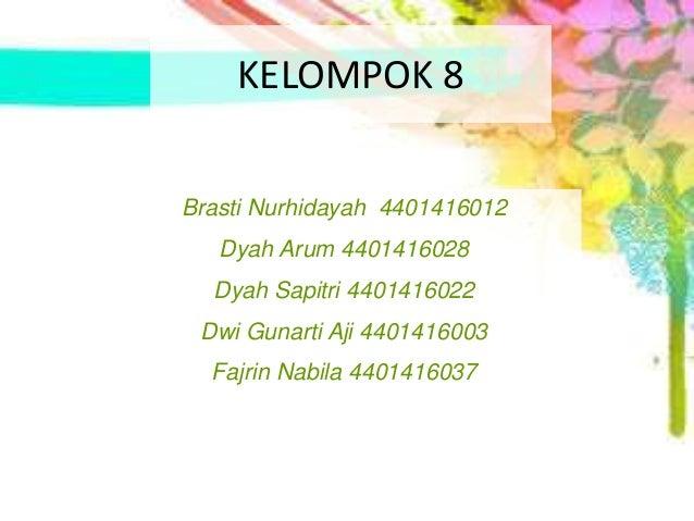 KELOMPOK 8 Brasti Nurhidayah 4401416012 Dyah Arum 4401416028 Dyah Sapitri 4401416022 Dwi Gunarti Aji 4401416003 Fajrin Nab...