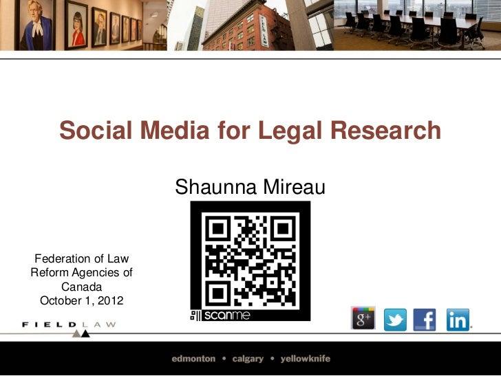 Social Media for Legal Research                     Shaunna Mireau Federation of LawReform Agencies of     Canada  October...