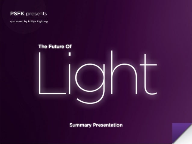 The Future Of sponsored by Philips Lighting PSFK presents Summary Presentation