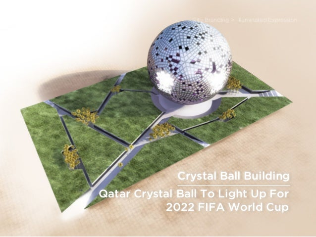 sponsored bypresents the Future Of Light Qatar Crystal Ball To Light Up For 2022 FIFA World Cup City Branding > Illuminate...