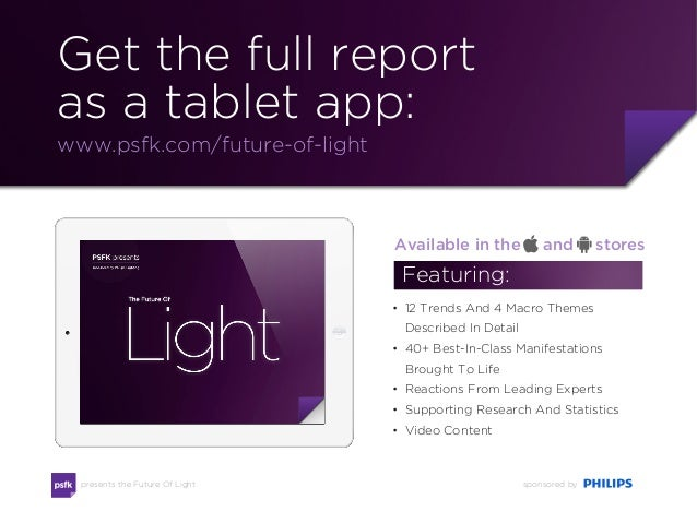 presents the Future Of Light sponsored by Get the full report as a tablet app: www.psfk.com/future-of-light Featuring: • ...