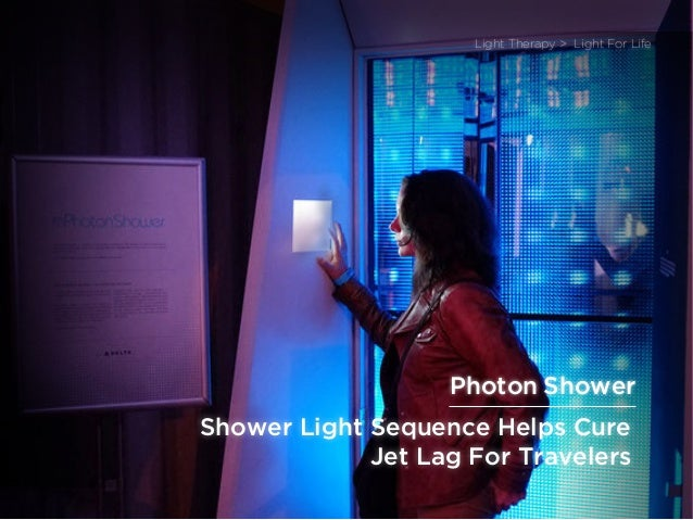 sponsored bypresents the Future Of Light Shower Light Sequence Helps Cure Jet Lag For Travelers Light Therapy > Light For ...