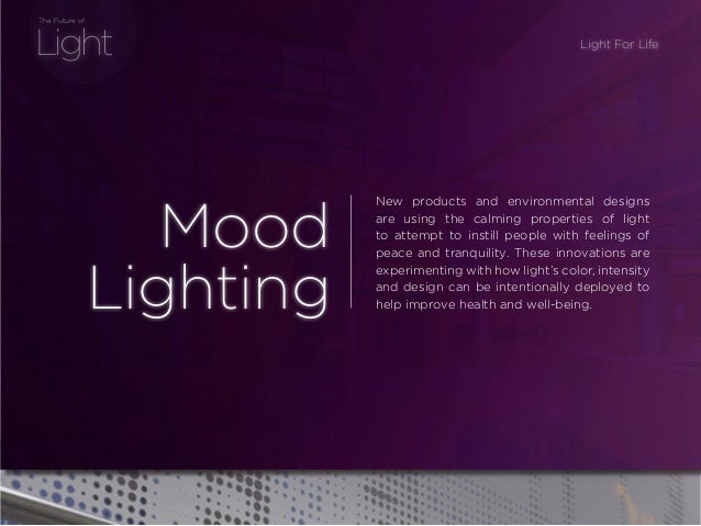 sponsored bypresents the Future Of Light Light The Future of New products and environmental designs are using the calming ...