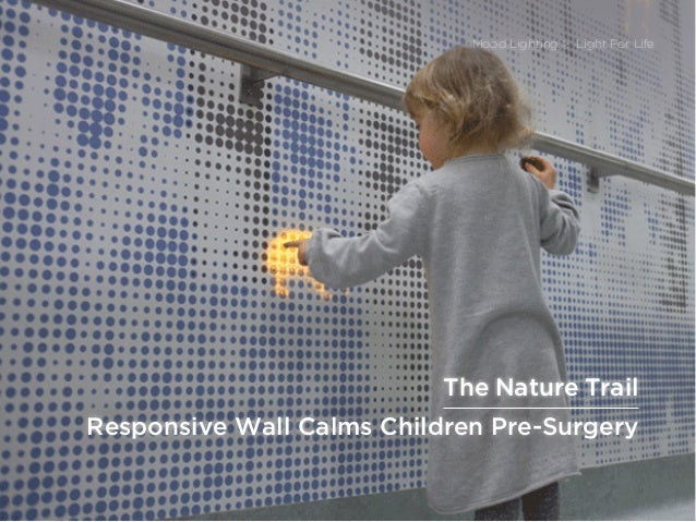 sponsored bypresents the Future Of Light Responsive Wall Calms Children Pre-Surgery Mood Lighting > Light For Life The Nat...