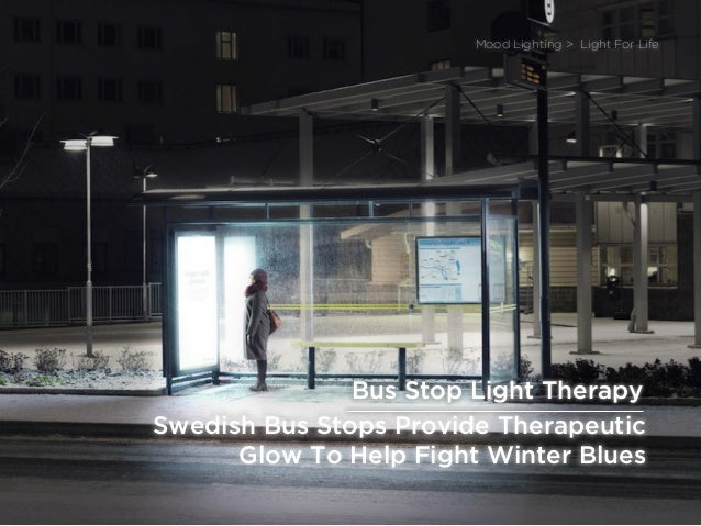 sponsored bypresents the Future Of Light Swedish Bus Stops Provide Therapeutic Glow To Help Fight Winter Blues Mood Lighti...
