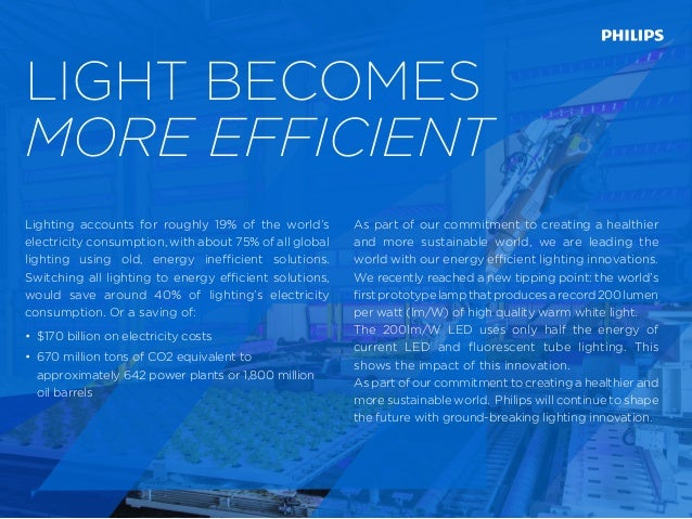 LIGHT BECOMES MORE EFFICIENT Lighting accounts for roughly 19% of the world's electricity consumption, with about 75% of a...