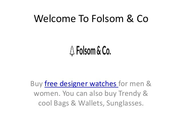 Welcome To Folsom & Co Buy free designer watches for men & women. You can also buy Trendy & cool Bags & Wallets, Sunglasse...