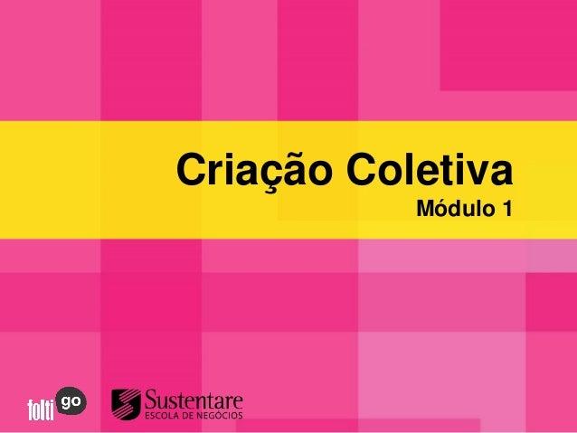 Criação Coletiva           Módulo 1