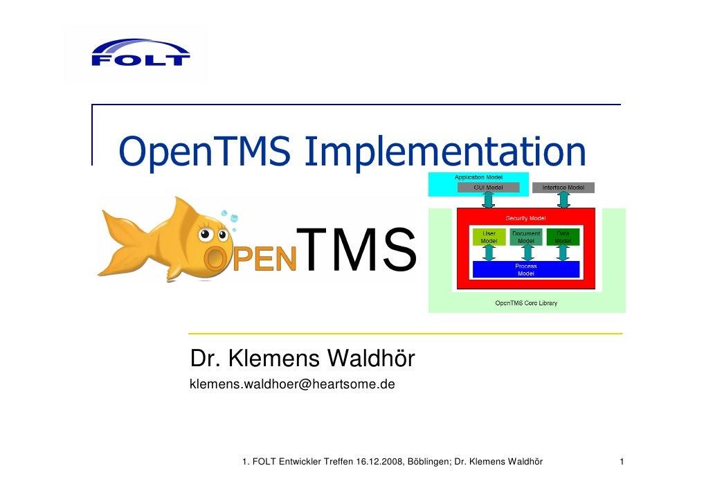 OpenTMS Implementation       Dr. Klemens Waldhör    klemens.waldhoer@heartsome.de               1. FOLT Entwickler Treffen...