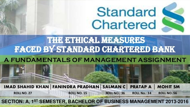 THE ETHICAL MEASURES FACED BY STANDARD CHARTERED BANK A FUNDAMENTALS OF MANAGEMENT ASSIGNMENT IMAD SHAHID KHAN│FANINDRA PR...