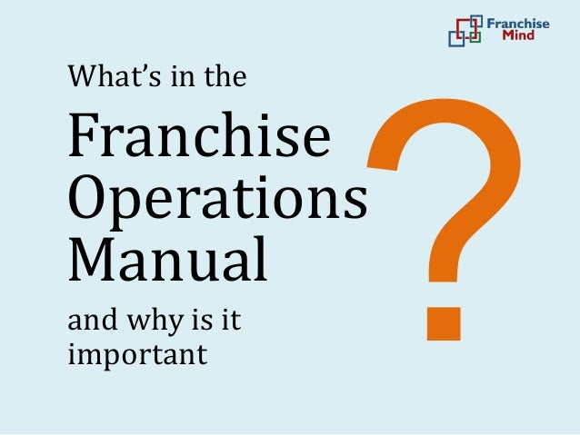 What's in the and why is it important Franchise Operations Manual