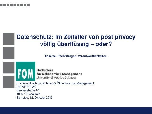 Datenschutz: Im Zeitalter von post privacy völlig überflüssig – oder? Ansätze. Rechtsfragen. Verantwortlichkeiten.  Exkurs...