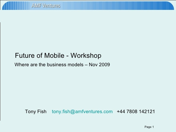 Future of Mobile - Workshop Where are the business models – Nov 2009 Tony Fish  [email_address]   +44 7808 142121