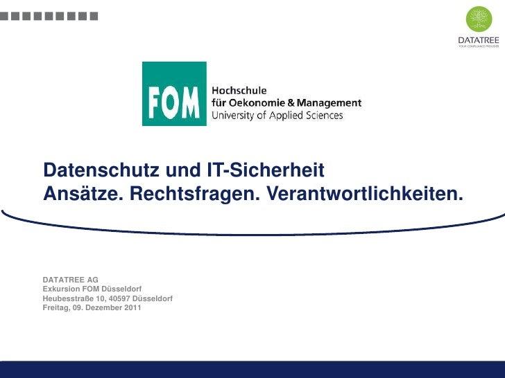 Datenschutz und IT-SicherheitAnsätze. Rechtsfragen. Verantwortlichkeiten.DATATREE AGExkursion FOM DüsseldorfHeubesstraße 1...