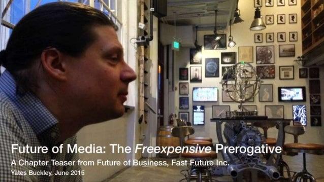 Yates Buckley - The Future of Media: The Freexpensive Prerogative