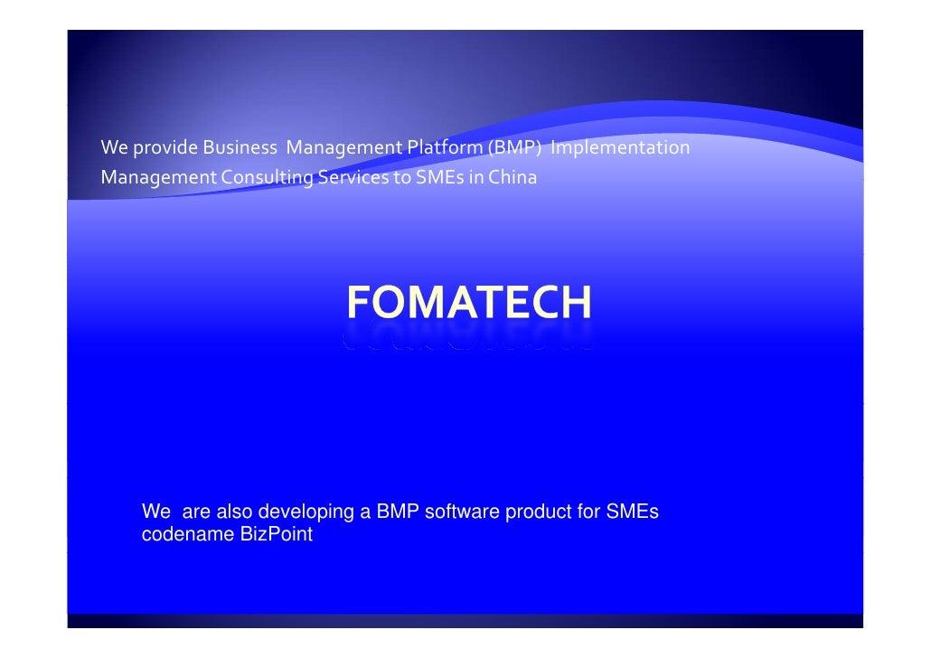 WeprovideBusinessManagementPlatform(BMP)Implementation ManagementConsultingServicestoSMEsinChina         ...