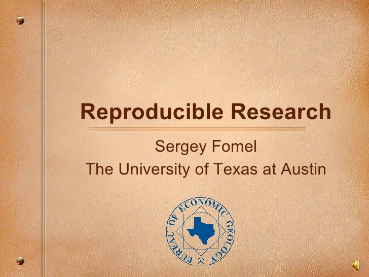 Reproducible Research Sergey Fomel The University of Texas at Austin