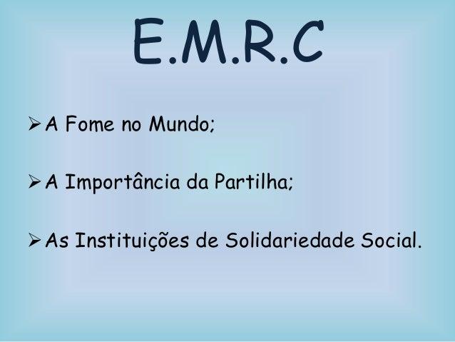 E.M.R.CA Fome no Mundo;A Importância da Partilha;As Instituições de Solidariedade Social.