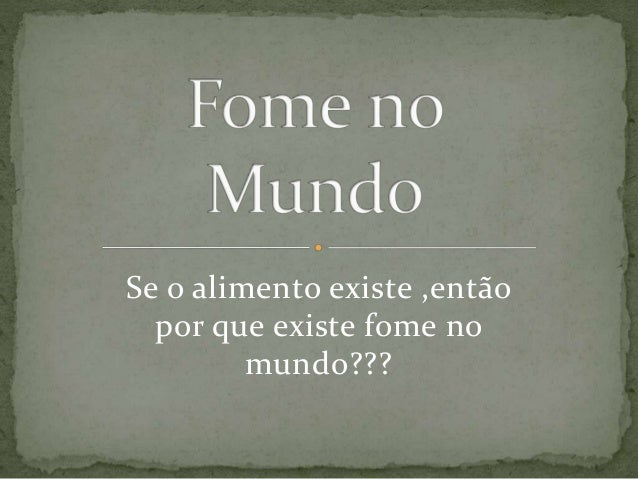 Fome no mundo for Fome house