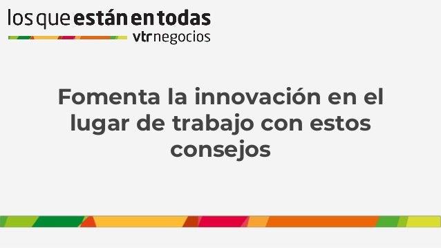 Fomenta la innovaci�n en el lugar de trabajo con estos consejos