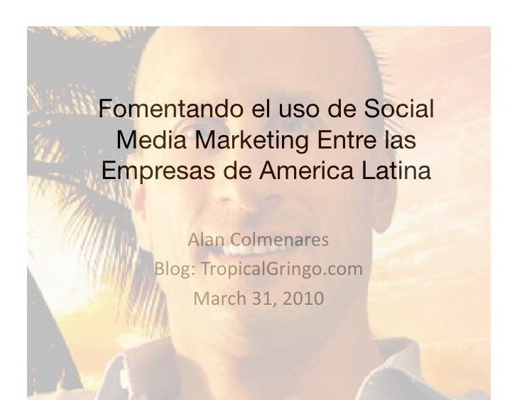 Fomentando el uso de Social  Media Marketing Entre las Empresas de America Latina          AlanColmenares     Blog:Trop...