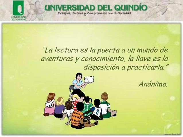 """""""La lectura es la puerta a un mundo deaventuras y conocimiento, la llave es la             disposición a practicarla.""""    ..."""