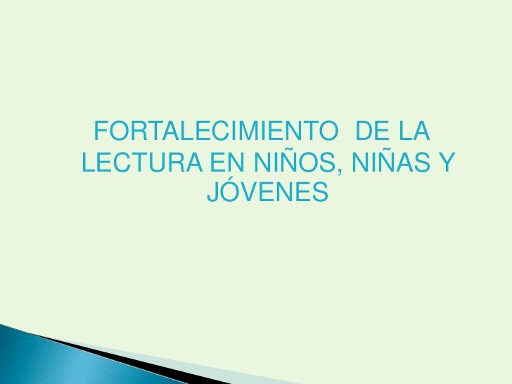 FORTALECIMIENTO DE LALECTURA EN NIÑOS, NIÑAS Y        JÓVENES