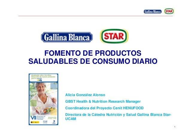 1 FOMENTO DE PRODUCTOS SALUDABLES DE CONSUMO DIARIO Alicia González Alonso GBST Health & Nutrition Research Manager Coordi...