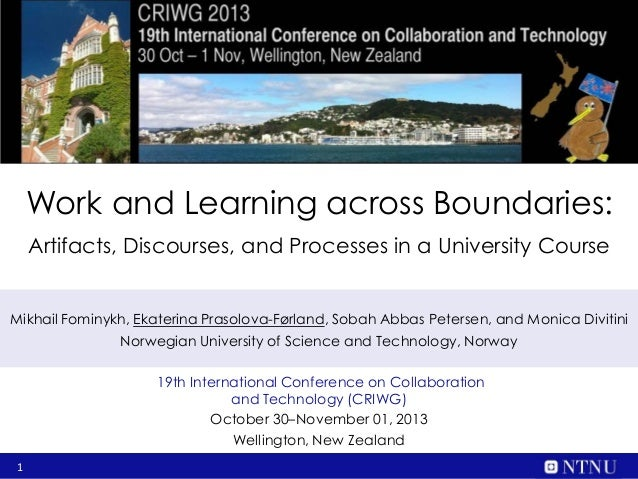 Work and Learning across Boundaries: Artifacts, Discourses, and Processes in a University Course Mikhail Fominykh, Ekateri...