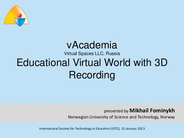 vAcademia                     Virtual Spaces LLC, RussiaEducational Virtual World with 3D           Recording             ...