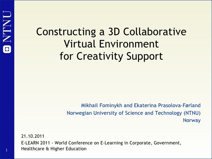 Constructing a 3D Collaborative Virtual Environment for Creativity Support Mikhail Fominykh and Ekaterina Prasolova-Førlan...