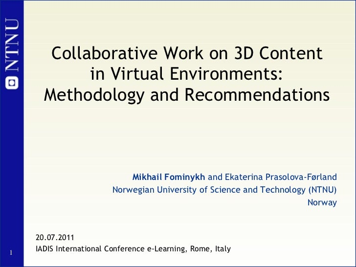 Collaborative Work on 3D Content in Virtual Environments: Methodology and Recommendations Mikhail Fominykh  and Ekaterina ...