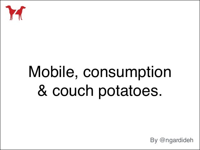 Mobile, consumption & couch potatoes. By @ngardideh