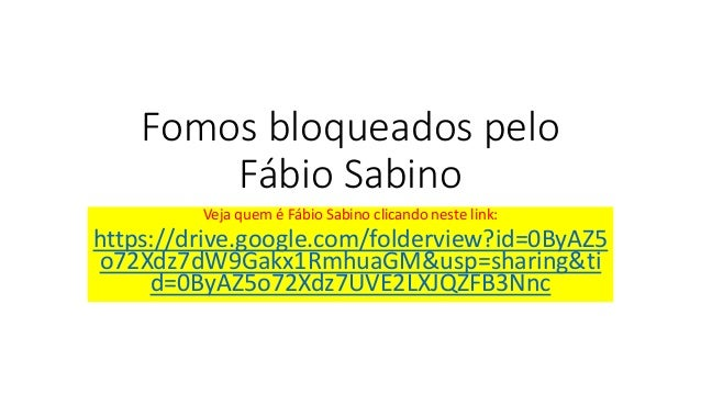 Fomos bloqueados pelo Fábio Sabino Veja quem é Fábio Sabino clicando neste link: https://drive.google.com/folderview?id=0B...