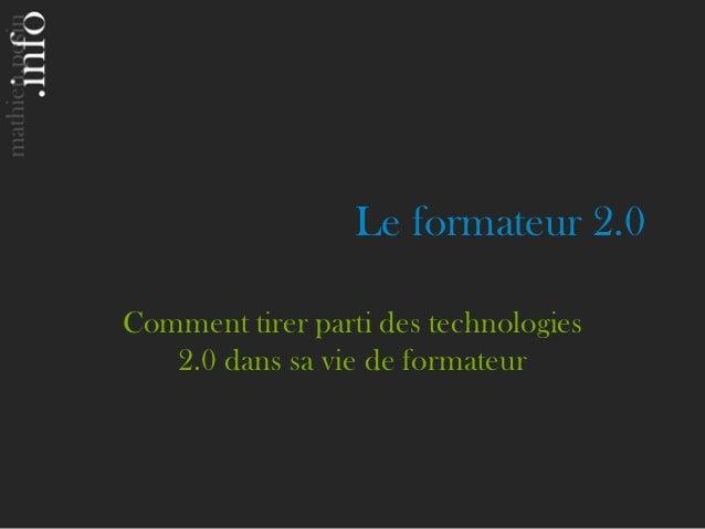 Le formateur 2.0Comment tirer parti des technologies   2.0 dans sa vie de formateur