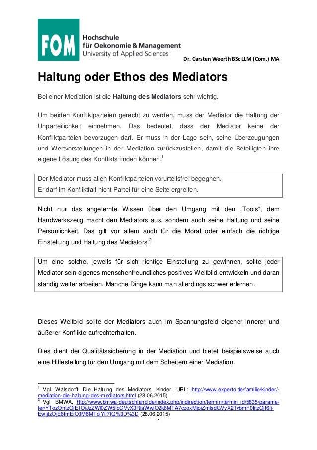 Dr. Carsten Weerth BSc LLM (Com.) MA 1 Haltung oder Ethos des Mediators Bei einer Mediation ist die Haltung des Mediators ...