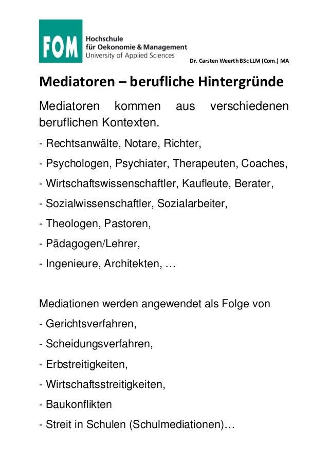 Dr. Carsten Weerth BSc LLM (Com.) MA Mediatoren – berufliche Hintergründe Mediatoren kommen aus verschiedenen beruflichen ...