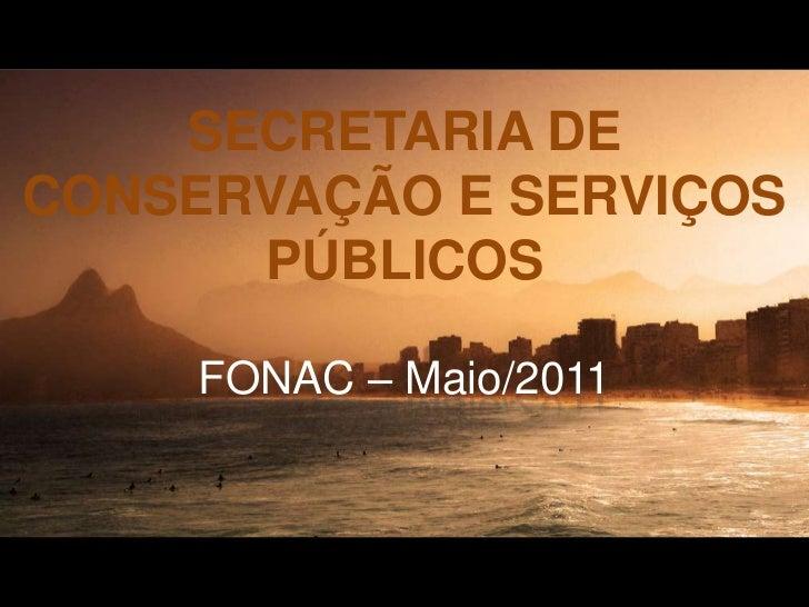 SECRETARIA DE CONSERVAÇÃO E SERVIÇOS PÚBLICOS<br />FONAC – Maio/2011<br />