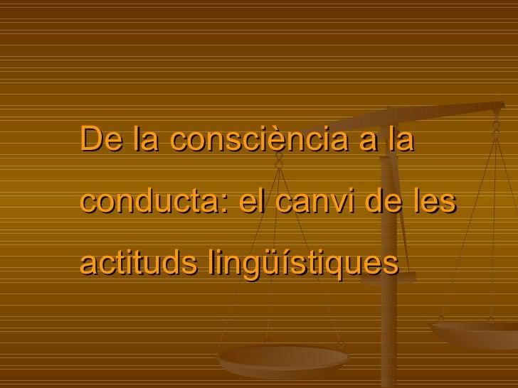 De la consciència a la conducta: el canvi de les actituds lingüístiques