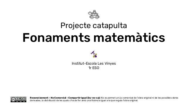Projecte catapulta Fonaments matemàtics Institut-Escola Les Vinyes 1r ESO Reconeixement – No Comercial – Compartir Igual (...