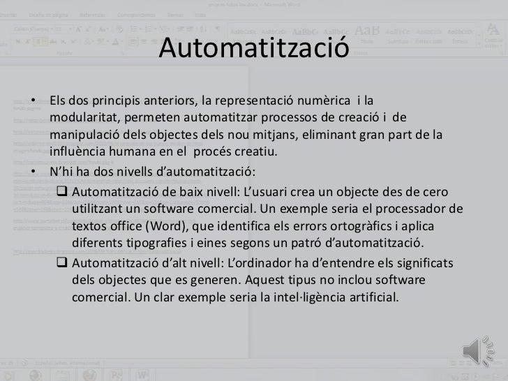 Automatització• Els dos principis anteriors, la representació numèrica i la  modularitat, permeten automatitzar processos ...