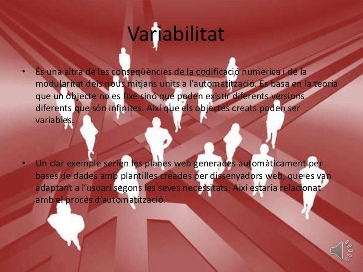 Variabilitat• És una altra de les conseqüències de la codificació numèrica i de la  modularitat dels nous mitjans units a ...