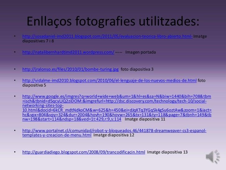 Enllaços fotografies utilitzades:•   http://sosadaniel-imd2011.blogspot.com/2011/05/evaluacion-teorica-libro-abierto.html-...