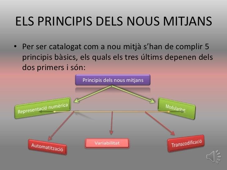ELS PRINCIPIS DELS NOUS MITJANS• Per ser catalogat com a nou mitjà s'han de complir 5  principis bàsics, els quals els tre...