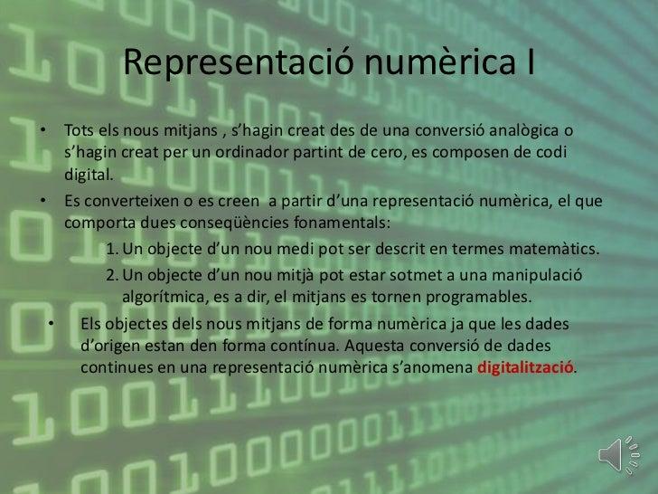 Representació numèrica I• Tots els nous mitjans , s'hagin creat des de una conversió analògica o  s'hagin creat per un ord...