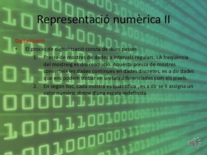 Representació numèrica IIDigitalització• El procés de digitalització consta de dues passes         1. Pressa de mostres de...