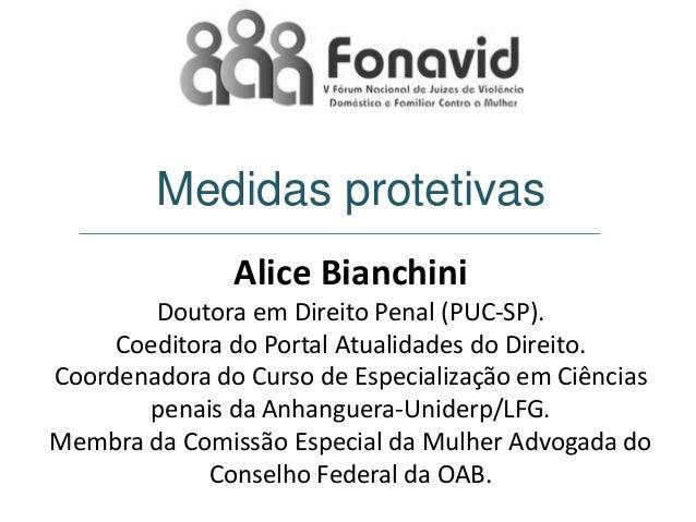 Medidas protetivas Alice Bianchini Doutora em Direito Penal (PUC-SP). Coeditora do Portal Atualidades do Direito. Coordena...