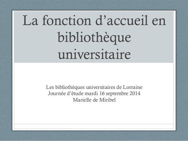 La fonction d'accueil en  bibliothèque  universitaire  Les bibliothèques universitaires de Lorraine  Journée d'étude mardi...
